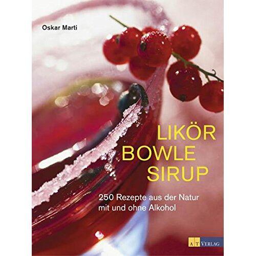 Oskar Marti - Likör Bowle Sirup: 400 Rezepte aus der Natur mit und ohne Alkohol - Preis vom 16.06.2021 04:47:02 h