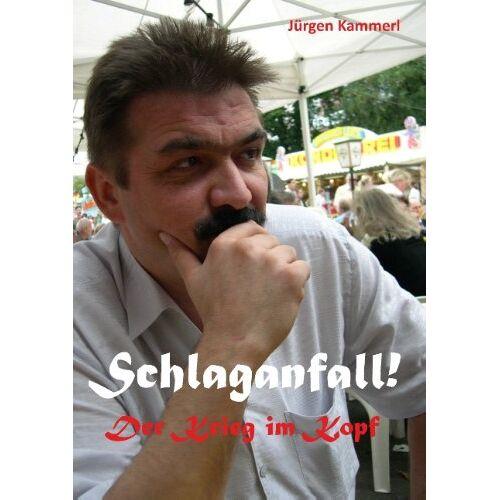 Jürgen Kammerl - Schlaganfall!: Der Krieg im Kopf - Preis vom 24.07.2021 04:46:39 h