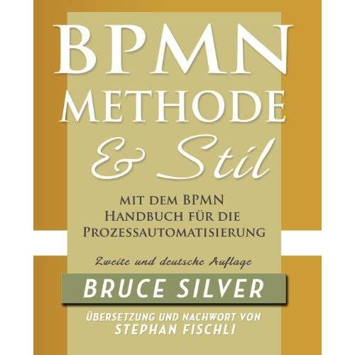 Bruce Silver - BPMN Methode und Stil. Zweite Auflage. Mit dem BPMN Handbuch für die Prozessautomatisierung - Preis vom 14.06.2021 04:47:09 h