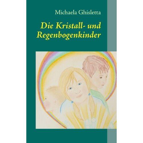 Michaela Ghisletta - Die Kristall- und Regenbogenkinder: Kinder von heute - Preis vom 15.10.2021 04:56:39 h