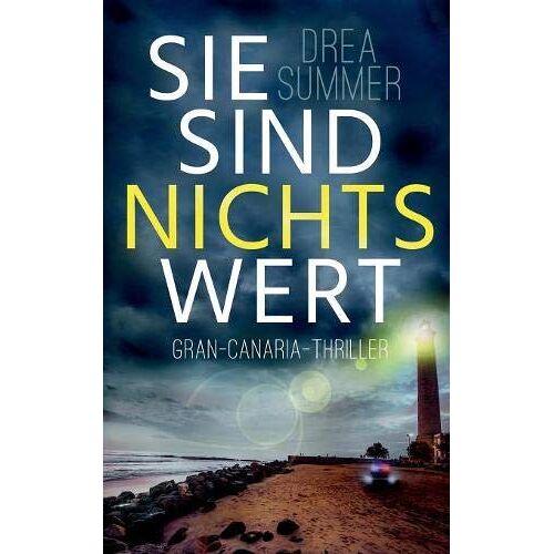 Drea Summer - Sie sind nichts wert: Gran-Canaria-Thriller (Gran-Canaria-Trilogie) - Preis vom 26.07.2021 04:48:14 h