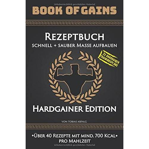 Tobias Aßfalg - Book of Gains: Rezeptbuch, schnell + sauber Masse aufbauen, Hardgainer Edition, über 40 Rezepte mit mind. 700 Kcal pro Mahlzeit - Preis vom 12.06.2021 04:48:00 h