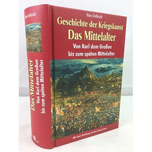 Hans Delbrück - Geschichte der Kriegskunst - Das Mittelalter. Von Karl dem Großen bis zum späten Mittelalter. - Preis vom 27.07.2021 04:46:51 h