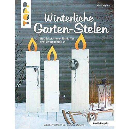 Alice Rögele - Winterliche Garten-Stelen (kreativ.kompakt.): Holzdekorationen für Garten und Eingangsbereich - Preis vom 25.09.2021 04:52:29 h