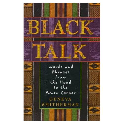 Geneva Smitherman - Black Talk: Words and Phrases from the Hood to the Amen Corner: Words and Phrases from Hood to Amen Corner - Preis vom 13.09.2021 05:00:26 h