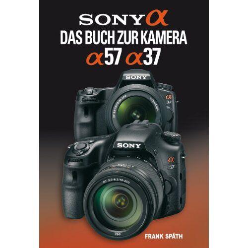 Frank Späth - Sony Alpha 57 / Alpha 37: Das Buch zur Kamera - Preis vom 15.06.2021 04:47:52 h