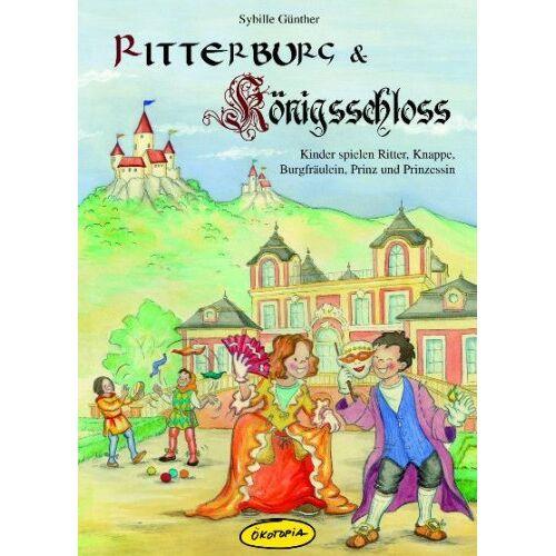 Sybille Günther - Ritterburg & Königsschloss: Kinder spielen Ritter, Knappe, Burgfräulein, Prinz und Prinzessin - Preis vom 23.09.2021 04:56:55 h