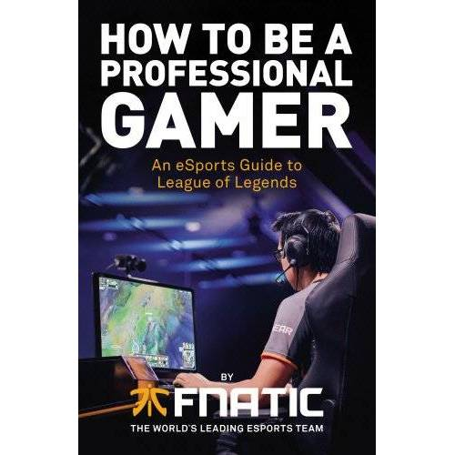 Fnatic - How To Be a Professional Gamer: An eSports Guide to League of Legends - Preis vom 09.06.2021 04:47:15 h