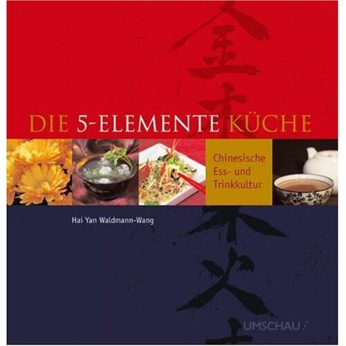 Waldmann-Wang, Hai Yan - Die 5-Elemente-Küche: Chinesische Ess-und Trinkkultur - Preis vom 11.10.2021 04:51:43 h