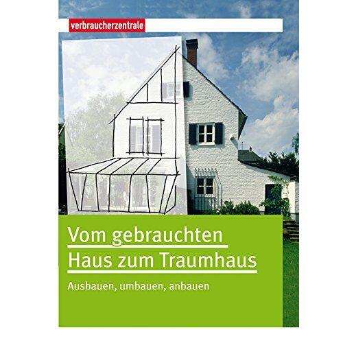 Peter Burk - Vom gebrauchten Haus zum Traumhaus: Ausbauen, umbauen, anbauen - Preis vom 12.10.2021 04:55:55 h