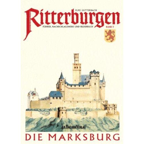 Elke Lutterbach - Ritterburgen 3: Die Marksburg. Führer, Nachschlagewerk und Bilderbuch: BD 3 - Preis vom 19.06.2021 04:48:54 h