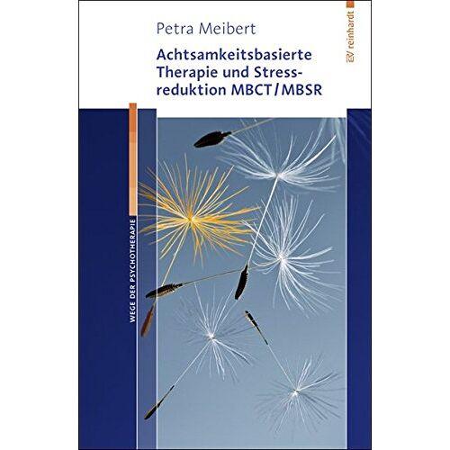 Petra Meibert - Achtsamkeitsbasierte Therapie und Stressreduktion MBCT/MBSR (Wege der Psychotherapie) - Preis vom 01.08.2021 04:46:09 h