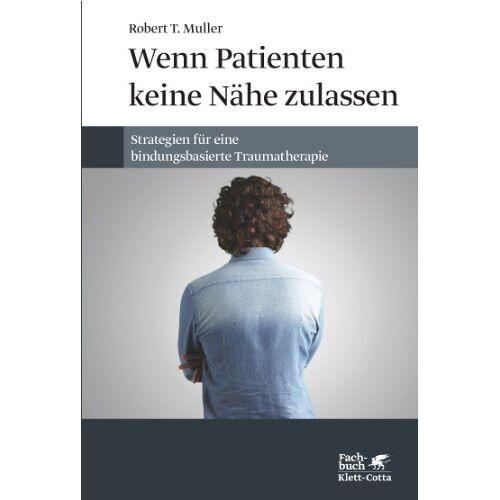 Muller, Robert T. - Wenn Patienten keine Nähe zulassen: Strategien für eine bindungsbasierte Traumatherapie - Preis vom 01.08.2021 04:46:09 h