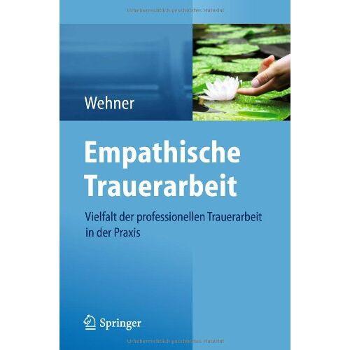 Lore Wehner - Empathische Trauerarbeit: Vielfalt der professionellen Trauerarbeit in der Praxis - Preis vom 12.10.2021 04:55:55 h