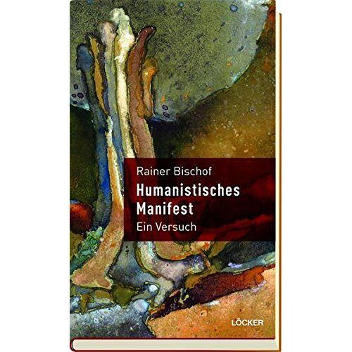 Rainer Bischof - Humanistisches Manifest: Ein Versuch - Preis vom 01.08.2021 04:46:09 h