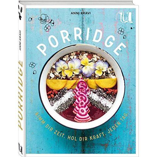 Anni Kravi - Porridge.: Nimm Dir Zeit. Hol Dir Kraft. Jeden Tag. - Preis vom 29.07.2021 04:48:49 h