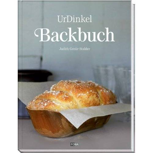Judith Gmür-Stalder - Das Dinkel-Backbuch: Die besten Rezepte - süß & pikant - Preis vom 17.06.2021 04:48:08 h
