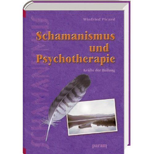 Winfried Picard - Schamanismus und Psychotherapie: Kräfte der Heilung - Preis vom 01.08.2021 04:46:09 h