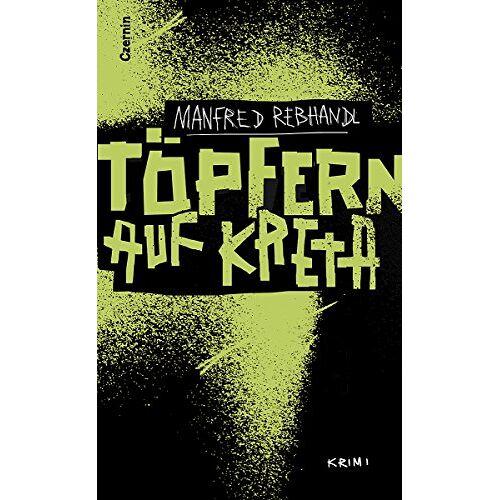 Manfred Rebhandl - Töpfern auf Kreta: Krimi - Preis vom 09.06.2021 04:47:15 h