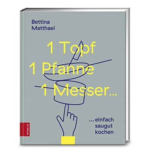 Bettina Matthaei - 1 Topf, 1 Pfanne, 1 Messer ...: saugut kochen...ganz einfach - Preis vom 17.05.2021 04:44:08 h