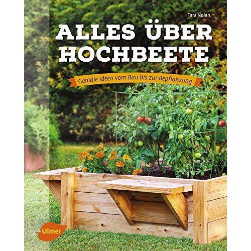 Tara Nolan - Alles über Hochbeete: Geniale Ideen vom Bau bis zur Bepflanzung - Preis vom 14.10.2021 04:57:22 h