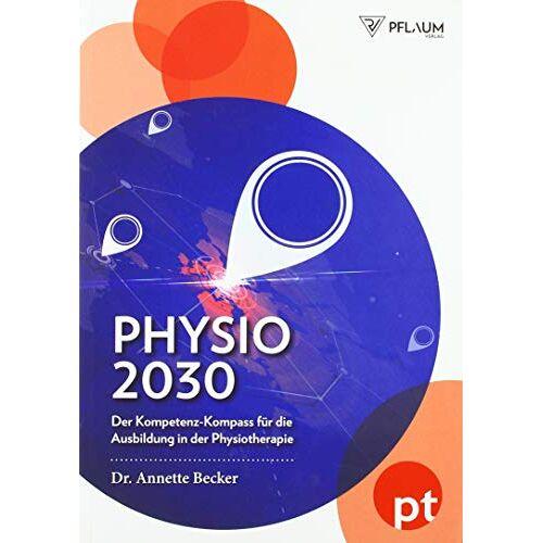 Dr. Annette Becker - Physio 2030: Der Kompetenz-Kompass für die Ausbildung in der Physiotherapie - Preis vom 16.06.2021 04:47:02 h