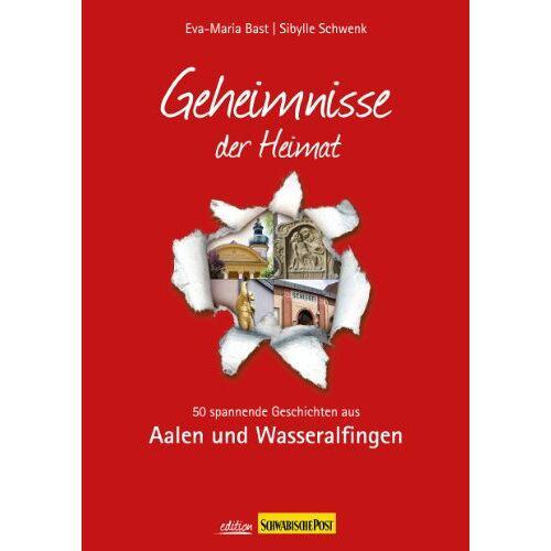 Eva-Maria Bast - Geheimnisse der Heimat: 50 spannende Geschichten aus Aalen und Wasseralfingen - Preis vom 09.06.2021 04:47:15 h