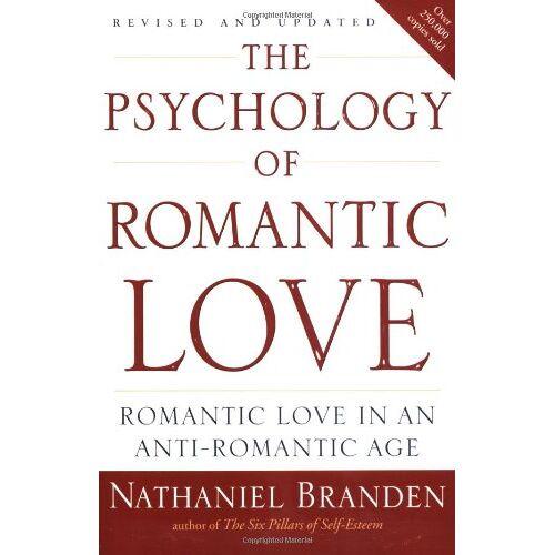 Nathaniel Branden - The Psychology of Romantic Love: Romantic Love in an Anti-Romantic Age - Preis vom 23.09.2021 04:56:55 h