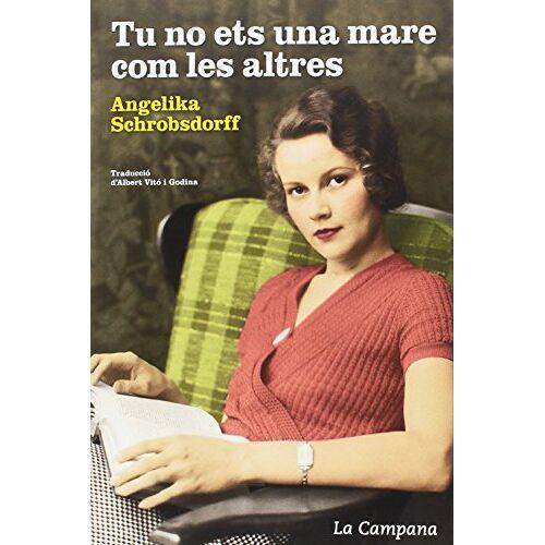 Angelika Schrobsdorff - Tu no ets una mare com les altres - Preis vom 21.06.2021 04:48:19 h