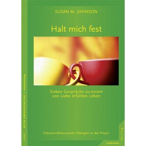 Johnson, Susan M. - Halt mich fest. Sieben Gespräche zu einem von Liebe erfüllten Leben. Emotionsfokussierte Therapie in der Praxis - Preis vom 15.10.2021 04:56:39 h