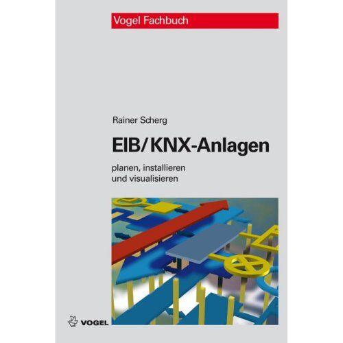 Rainer Scherg - EIB/KNX-Anlagen: Planen, installieren und visualisieren - Preis vom 21.10.2021 04:59:32 h