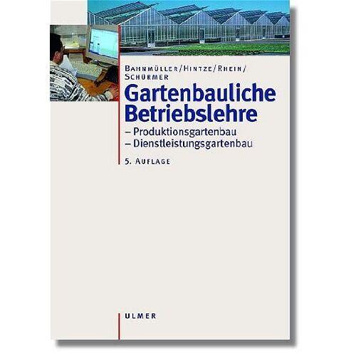 Heinz Bahnmüller - Gartenbauliche Betriebslehre: Produktionsgartenbau / Dienstleistungsgartenbau - Preis vom 18.06.2021 04:47:54 h