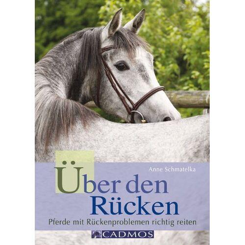 Anne Schmatelka - Über den Rücken: Pferde mit Rückenproblemen richtig reiten - Preis vom 19.06.2021 04:48:54 h