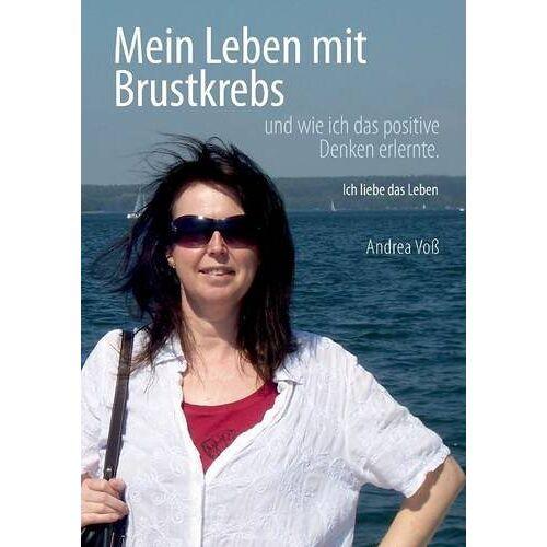 Andrea Voß - Mein Leben mit Brustkrebs: Ich liebe das Leben (Mein Leben mit Brustkrebs und wie ich das positive Denken erlernte.) - Preis vom 09.06.2021 04:47:15 h