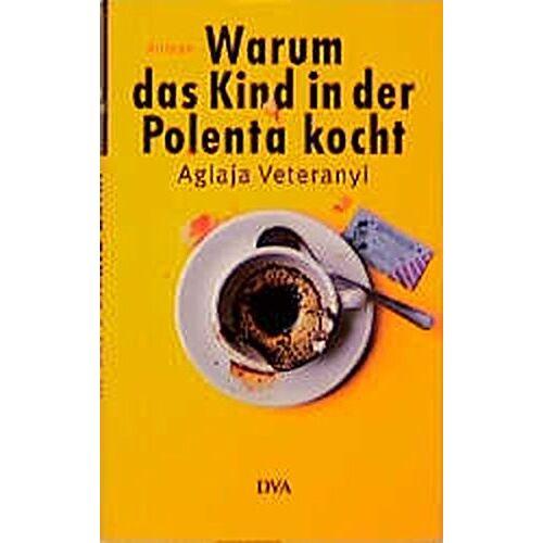 Aglaja Veteranyi - Warum das Kind in der Polenta kocht: Roman - Preis vom 11.10.2021 04:51:43 h