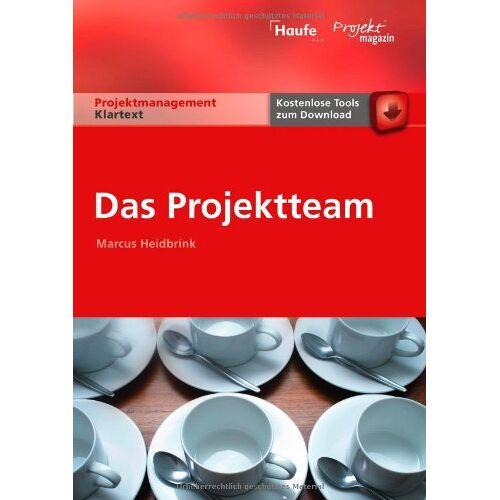 Marcus Heidbrink - Das Projektteam: Auswahl, Zusammenarbeit, Coaching - Preis vom 21.06.2021 04:48:19 h