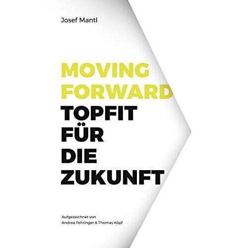 Josef Mantl - Moving Forward - Topfit für die Zukunft - Preis vom 22.09.2021 05:02:28 h