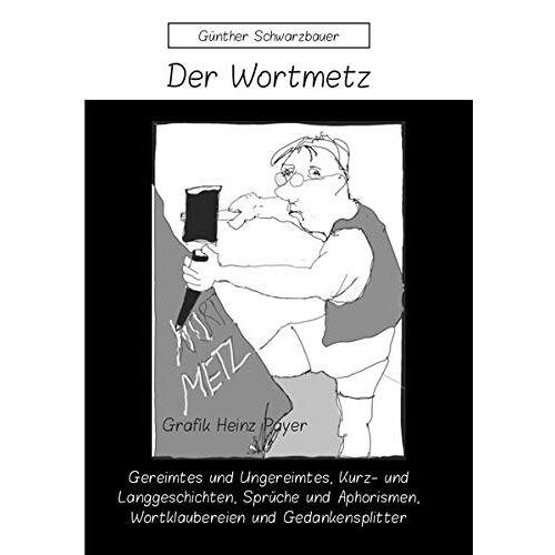 Günther Schwarzbauer - Der Wortmetz - Preis vom 18.06.2021 04:47:54 h