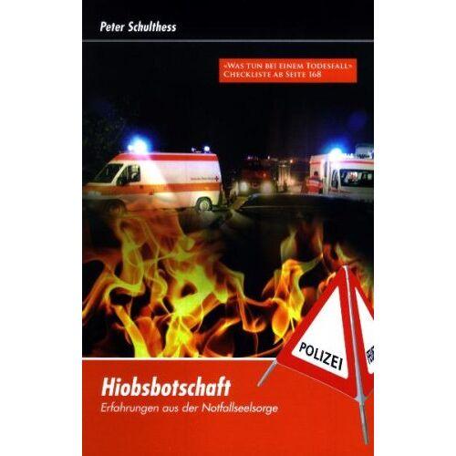 Peter Schulthess - Hiobsbotschaft: Erfahrungen aus der Notfallseelsorge - Preis vom 22.06.2021 04:48:15 h