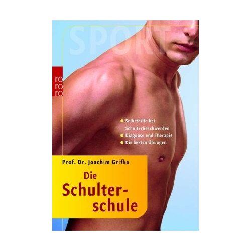 Joachim Grifka - Die Schulterschule: Selbsthilfe bei Schulterbeschwerden. Diagnose und Therapie. Die besten Übungen - Preis vom 13.10.2021 04:51:42 h