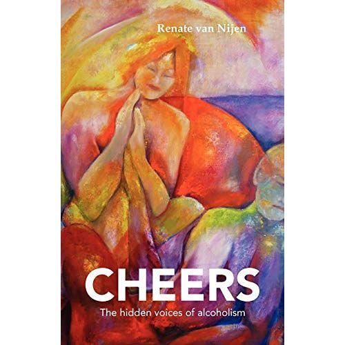 Nijen, Renate van - Cheers: The Hidden Voices of Alcoholism - Preis vom 14.06.2021 04:47:09 h