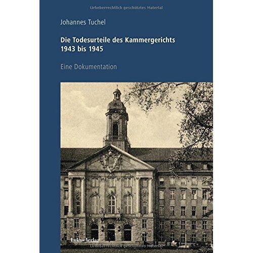 Johannes Tuchel - Die Todesurteile des Kammergerichts 1943 bis 1945: Eine Dokumentation - Preis vom 17.06.2021 04:48:08 h