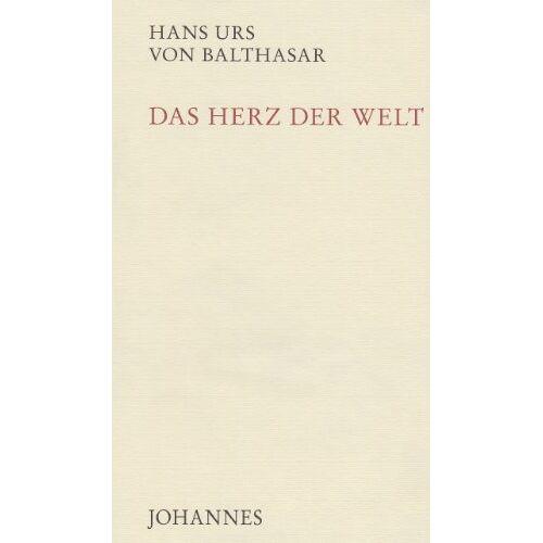 Balthasar, Hans U von - Das Herz der Welt - Preis vom 22.06.2021 04:48:15 h
