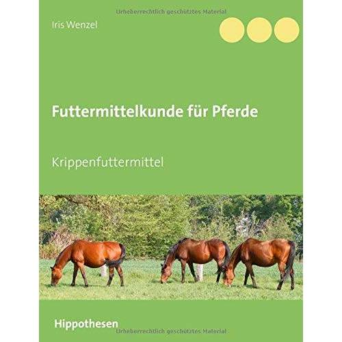 Iris Wenzel - Futtermittelkunde für Pferde: Krippenfuttermittel - Preis vom 13.06.2021 04:45:58 h