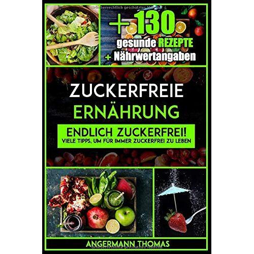 Thomas Angermann - Zuckerfreie Ernährung: Endlich zuckerfrei! Viele Tipps, um für immer zuckerfrei zu leben, inklusive 130 gesunde zuckerfreie Rezepte (inkl. Nährwertangaben) - Preis vom 22.07.2021 04:48:11 h