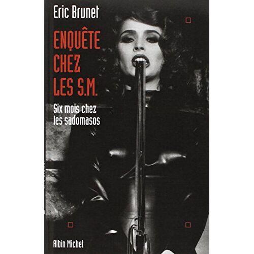 Eric Brunet - Enquête chez les S.M. : Six mois chez les sadomasos - Preis vom 12.09.2021 04:56:52 h