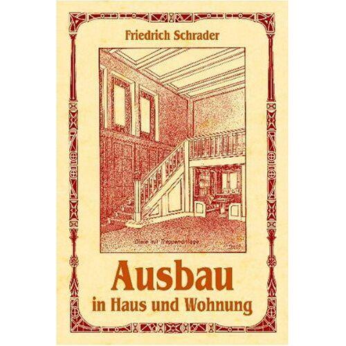 Friedrich Schrader - Ausbau in Haus und Wohnung: Die Ausbauarbeiten - Preis vom 20.06.2021 04:47:58 h