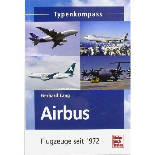 Gerhard Lang - Airbus - Flugzeuge seit 1972 (Typenkompass) - Preis vom 12.10.2021 04:55:55 h