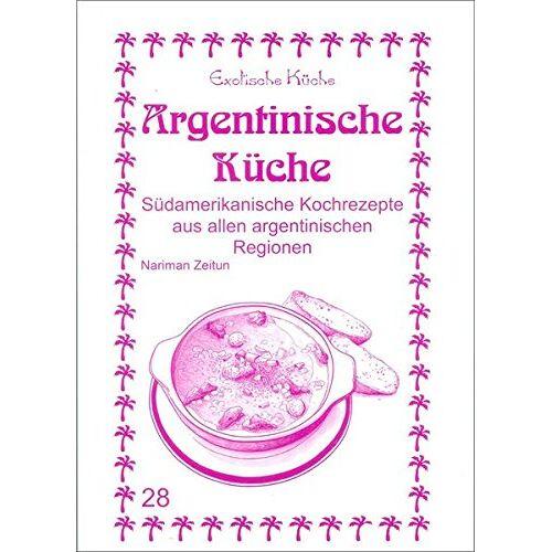 Nariman Zeitun - Argentinische Küche: Südamerikanische Kochrezepte aus allen argentinischen Regionen (Exotische Küche) - Preis vom 15.06.2021 04:47:52 h