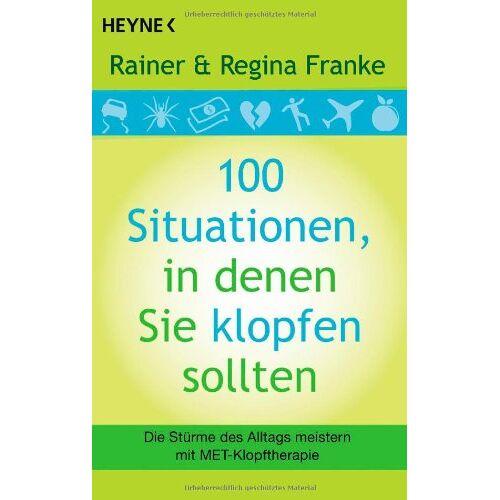 Franke, Rainer und Regina - 100 Situationen, in denen Sie klopfen sollten: Die Stürme des Alltags meistern mit MET-Klopftherapie - Preis vom 01.08.2021 04:46:09 h